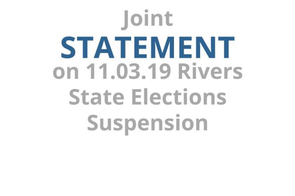 Joint Statement on Rivers State Elections (11.03.19) Suspension